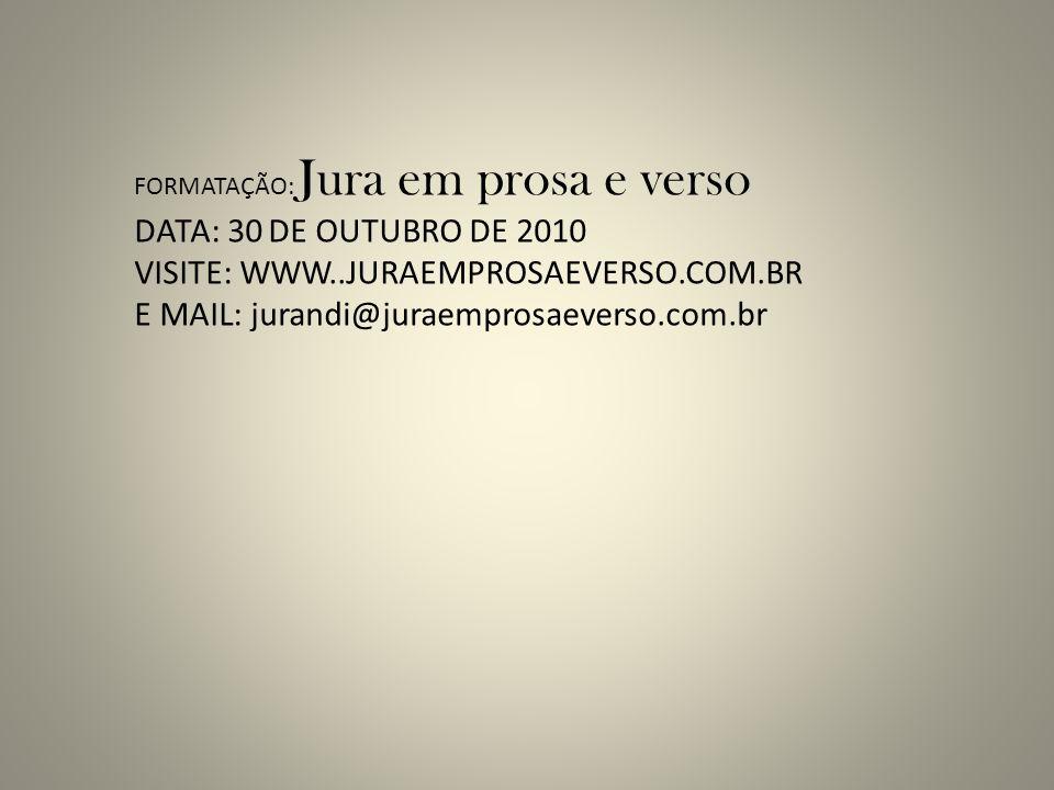 VISITE: WWW..JURAEMPROSAEVERSO.COM.BR