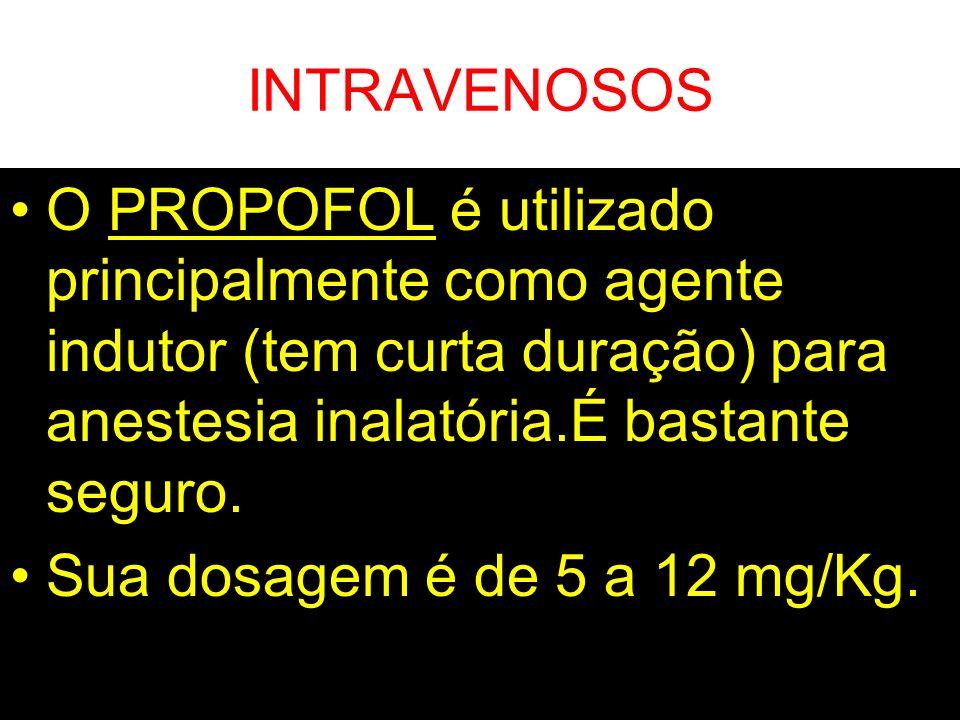 INTRAVENOSOS O PROPOFOL é utilizado principalmente como agente indutor (tem curta duração) para anestesia inalatória.É bastante seguro.
