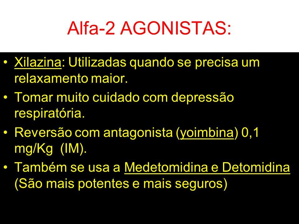 Alfa-2 AGONISTAS: Xilazina: Utilizadas quando se precisa um relaxamento maior. Tomar muito cuidado com depressão respiratória.
