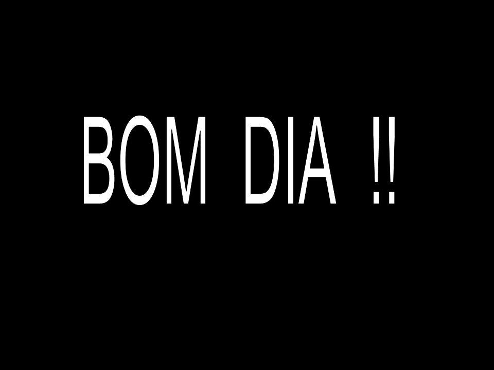 BOM DIA !!
