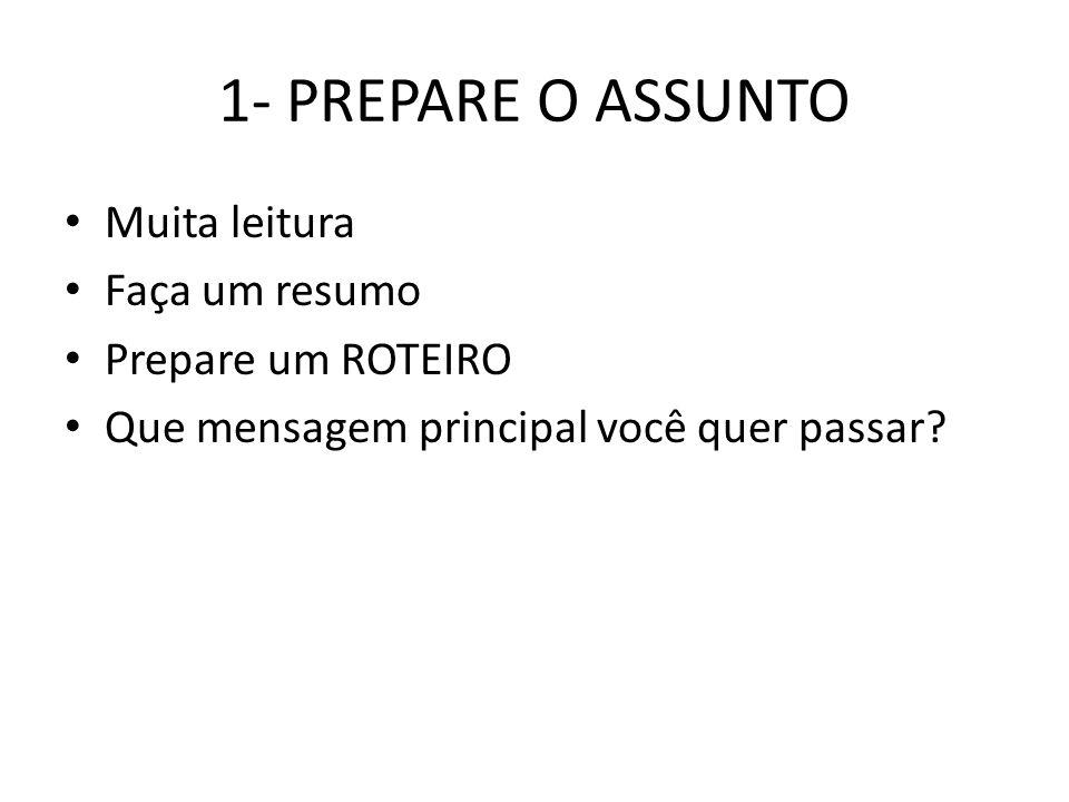 1- PREPARE O ASSUNTO Muita leitura Faça um resumo Prepare um ROTEIRO