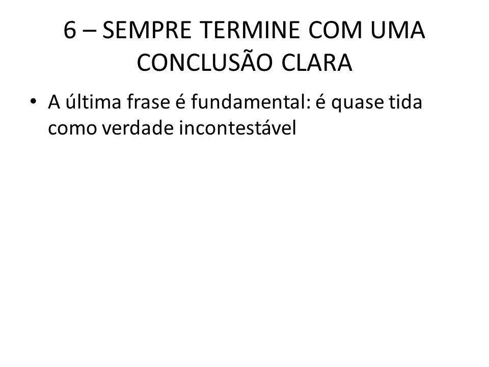 6 – SEMPRE TERMINE COM UMA CONCLUSÃO CLARA