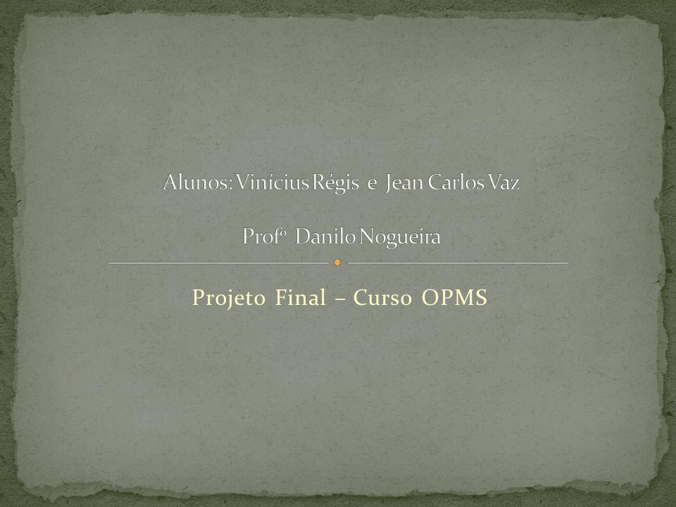 Alunos: Vinícius Régis e Jean Carlos Vaz Profº Danilo Nogueira