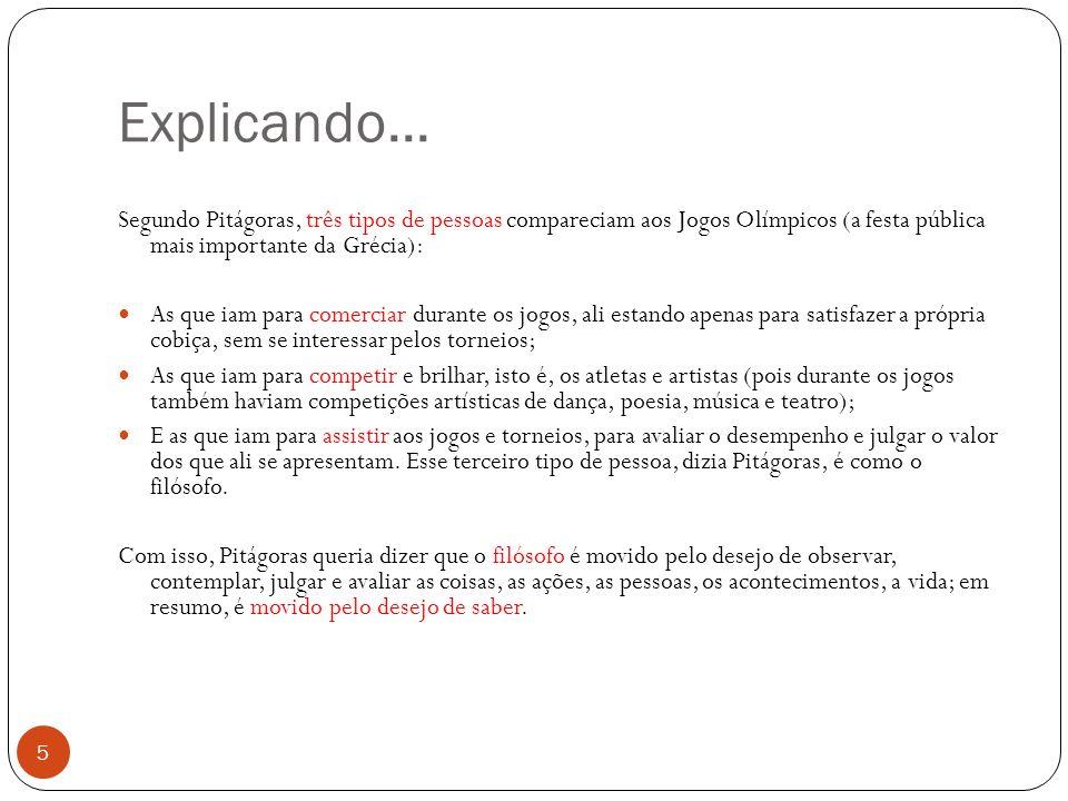 Explicando... Segundo Pitágoras, três tipos de pessoas compareciam aos Jogos Olímpicos (a festa pública mais importante da Grécia):