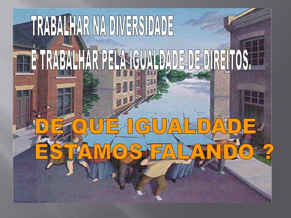 DE QUE IGUALDADE ESTAMOS FALANDO TRABALHAR NA DIVERSIDADE