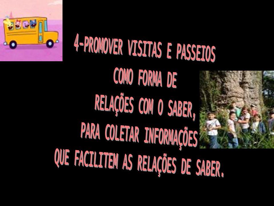 4-PROMOVER VISITAS E PASSEIOS COMO FORMA DE RELAÇÕES COM O SABER,