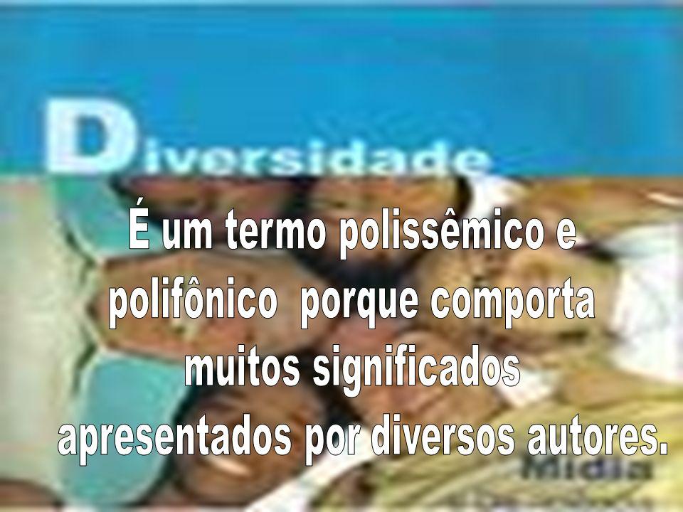 É um termo polissêmico e polifônico porque comporta