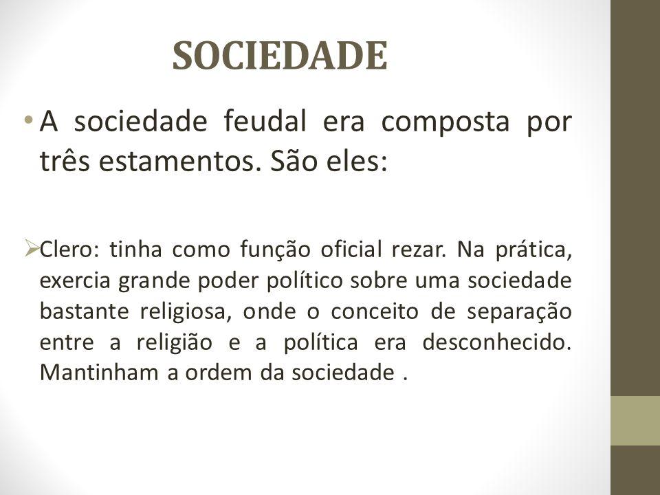 SOCIEDADE A sociedade feudal era composta por três estamentos. São eles: