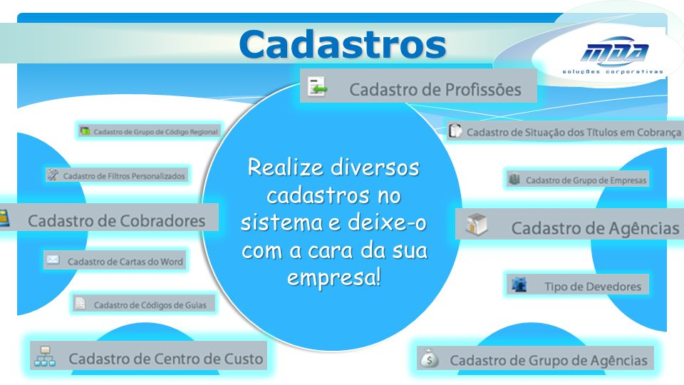 Cadastros Realize diversos cadastros no sistema e deixe-o com a cara da sua empresa!