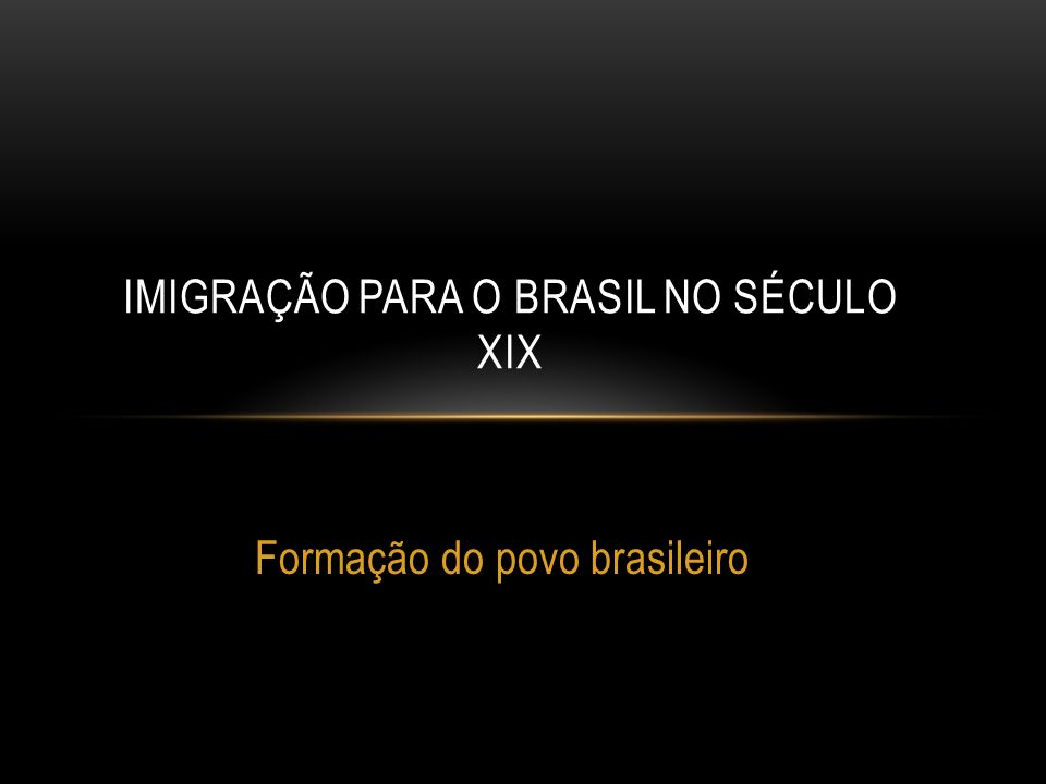 IMIGRAÇÃO PARA O BRASIL NO SÉCULO XIX