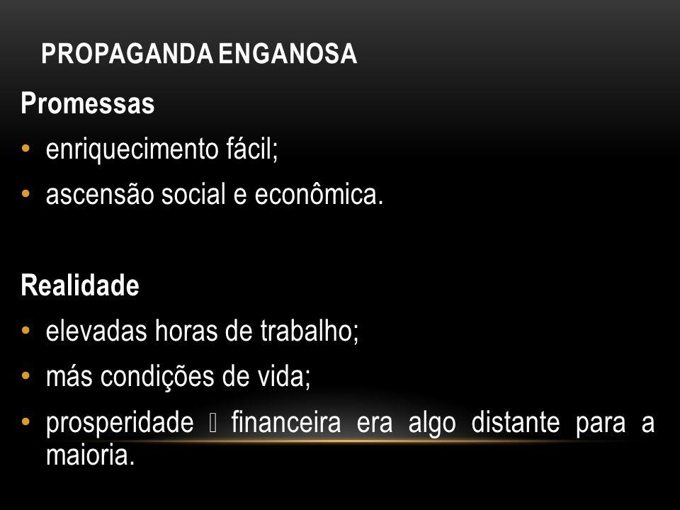 enriquecimento fácil; ascensão social e econômica.