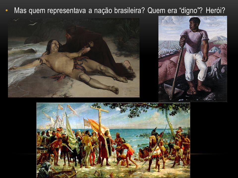 Mas quem representava a nação brasileira Quem era digno Herói