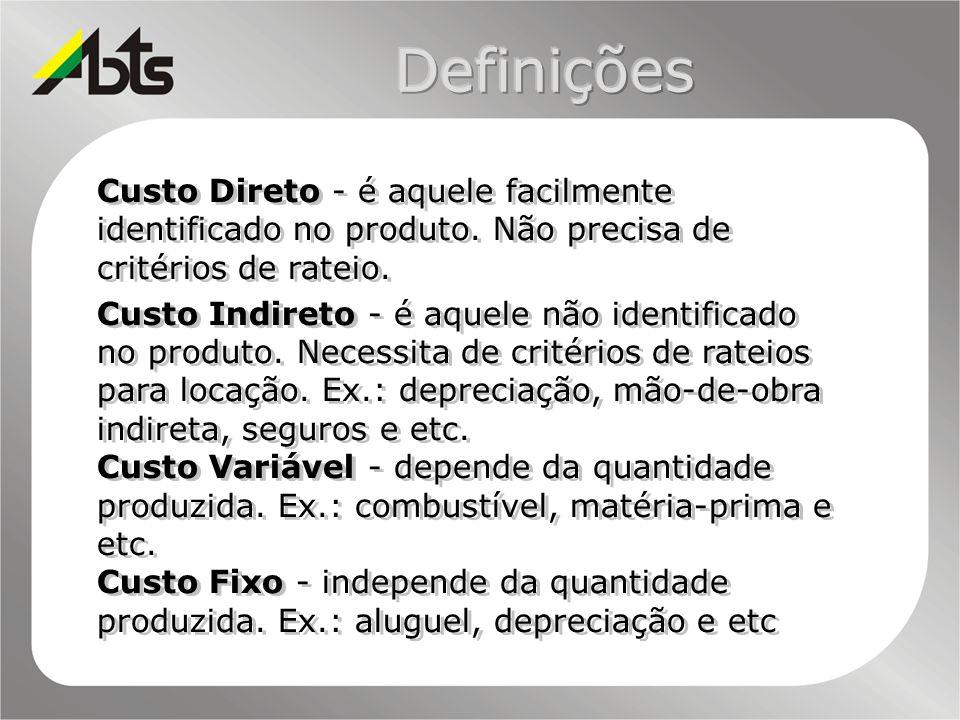 Definições Custo Direto - é aquele facilmente identificado no produto. Não precisa de critérios de rateio.