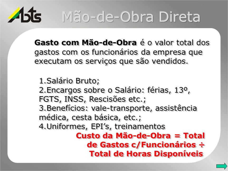 Mão-de-Obra DiretaGasto com Mão-de-Obra é o valor total dos gastos com os funcionários da empresa que executam os serviços que são vendidos.