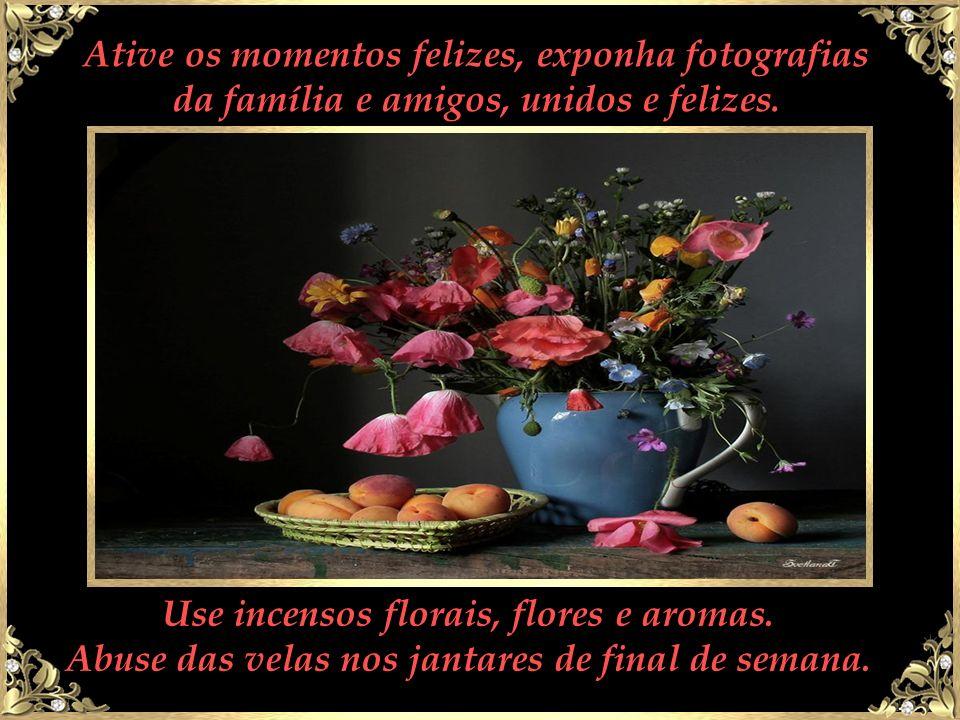 Use incensos florais, flores e aromas.