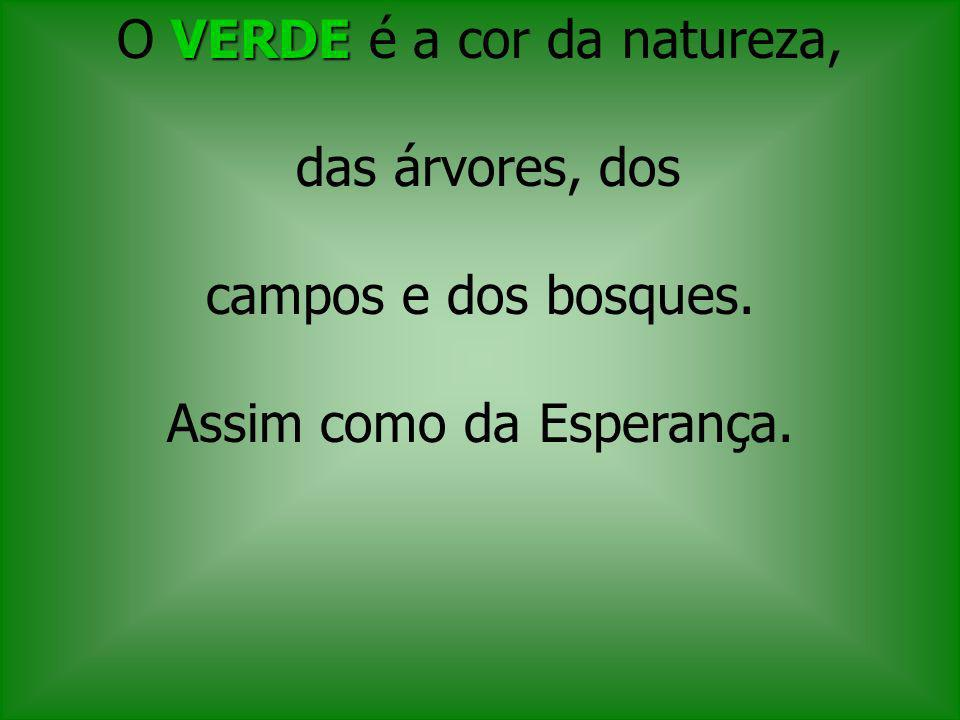 O VERDE é a cor da natureza, das árvores, dos campos e dos bosques.