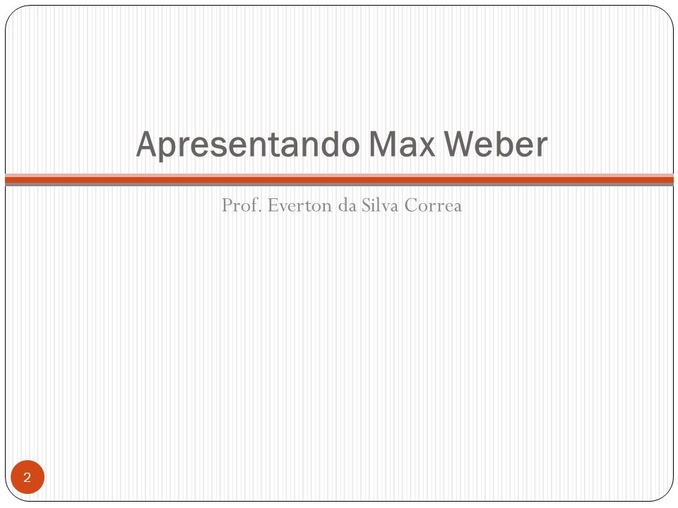 Apresentando Max Weber
