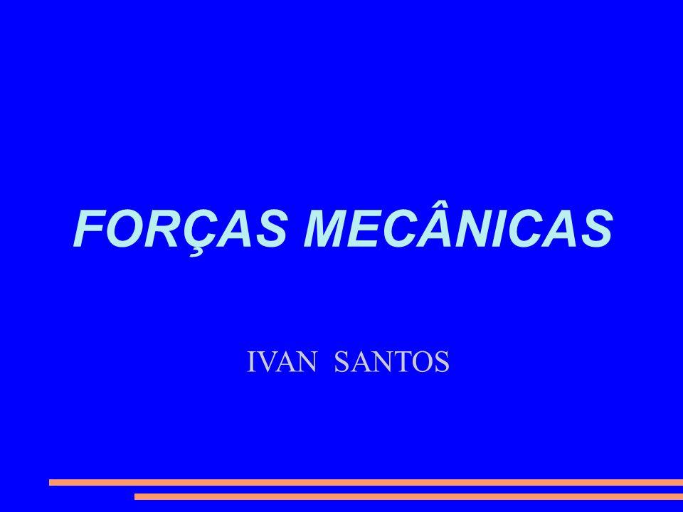FORÇAS MECÂNICAS IVAN SANTOS