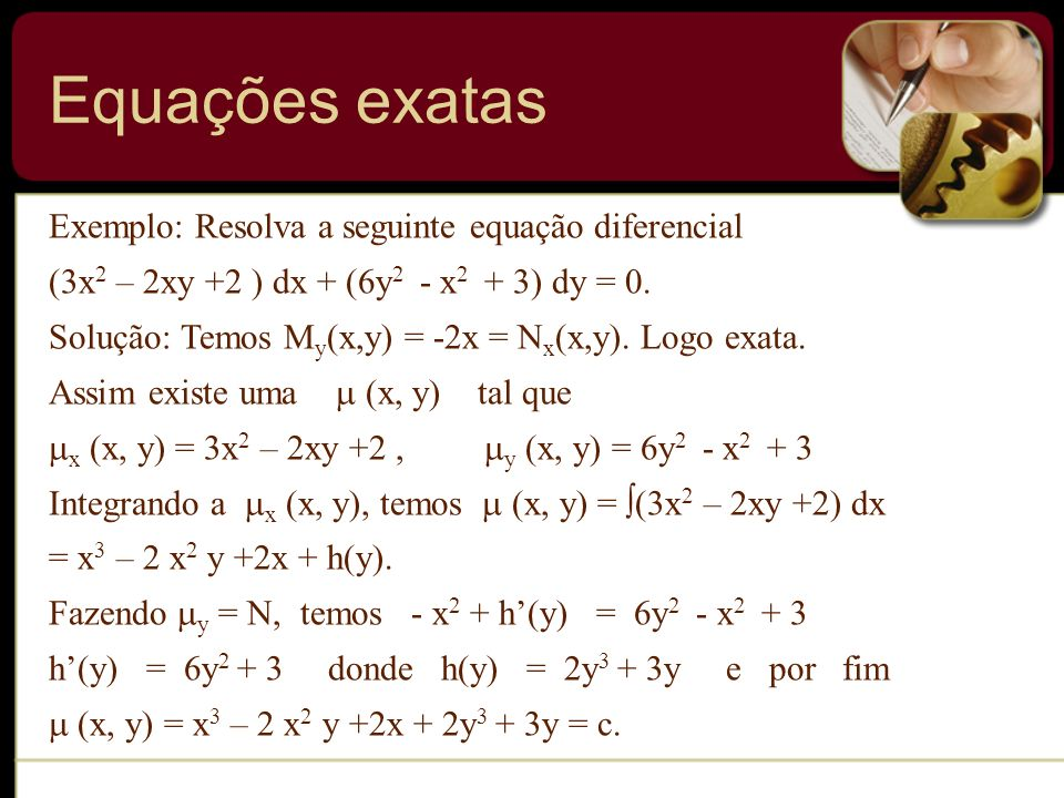 Equações exatas Exemplo: Resolva a seguinte equação diferencial