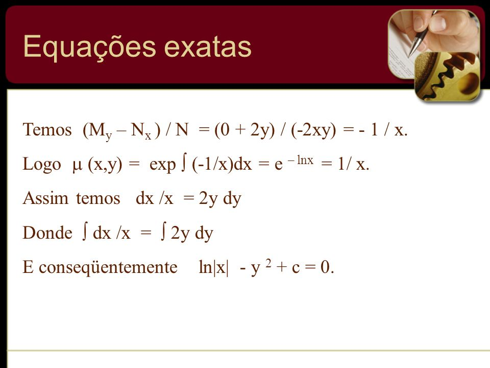 Equações exatas Temos (My – Nx ) / N = (0 + 2y) / (-2xy) = - 1 / x.
