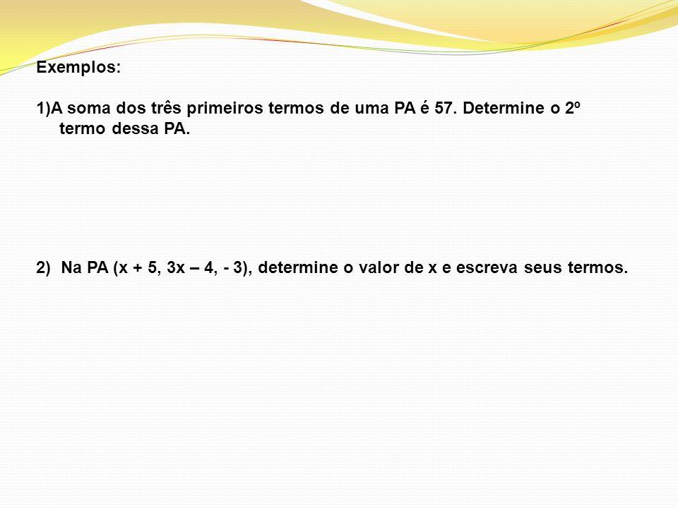 Exemplos: A soma dos três primeiros termos de uma PA é 57. Determine o 2º. termo dessa PA.