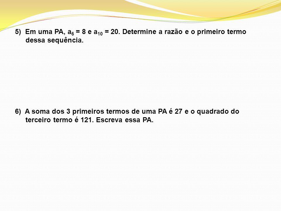 5) Em uma PA, a6 = 8 e a10 = 20. Determine a razão e o primeiro termo dessa sequência.