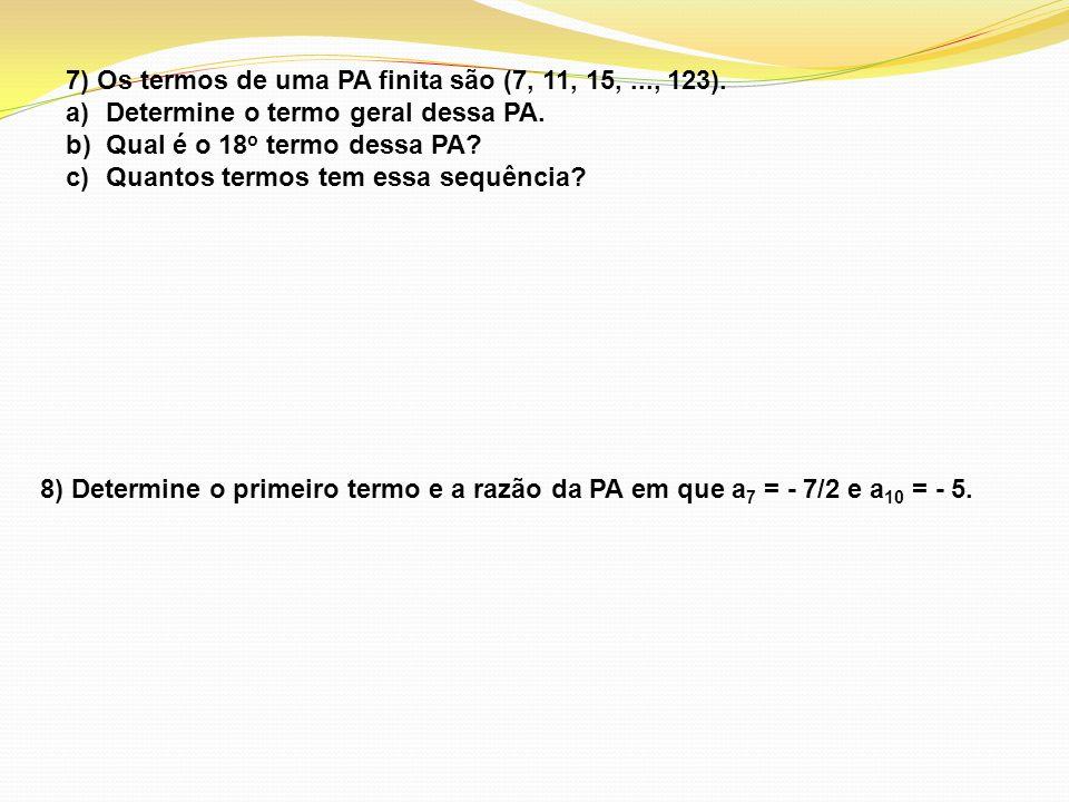 7) Os termos de uma PA finita são (7, 11, 15, ..., 123).