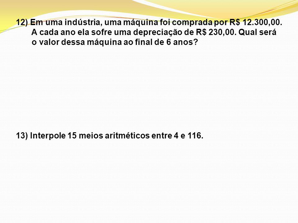 12) Em uma indústria, uma máquina foi comprada por R$ 12.300,00.