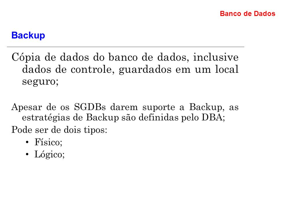 Backup Cópia de dados do banco de dados, inclusive dados de controle, guardados em um local seguro;