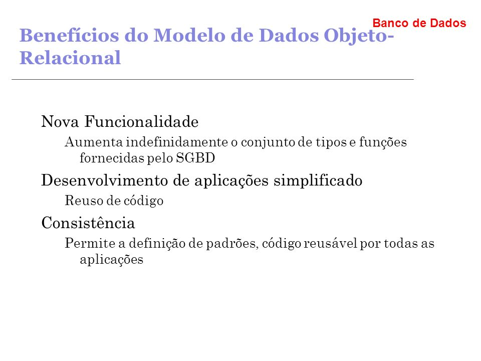 Benefícios do Modelo de Dados Objeto-Relacional