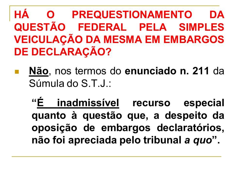 HÁ O PREQUESTIONAMENTO DA QUESTÃO FEDERAL PELA SIMPLES VEICULAÇÃO DA MESMA EM EMBARGOS DE DECLARAÇÃO