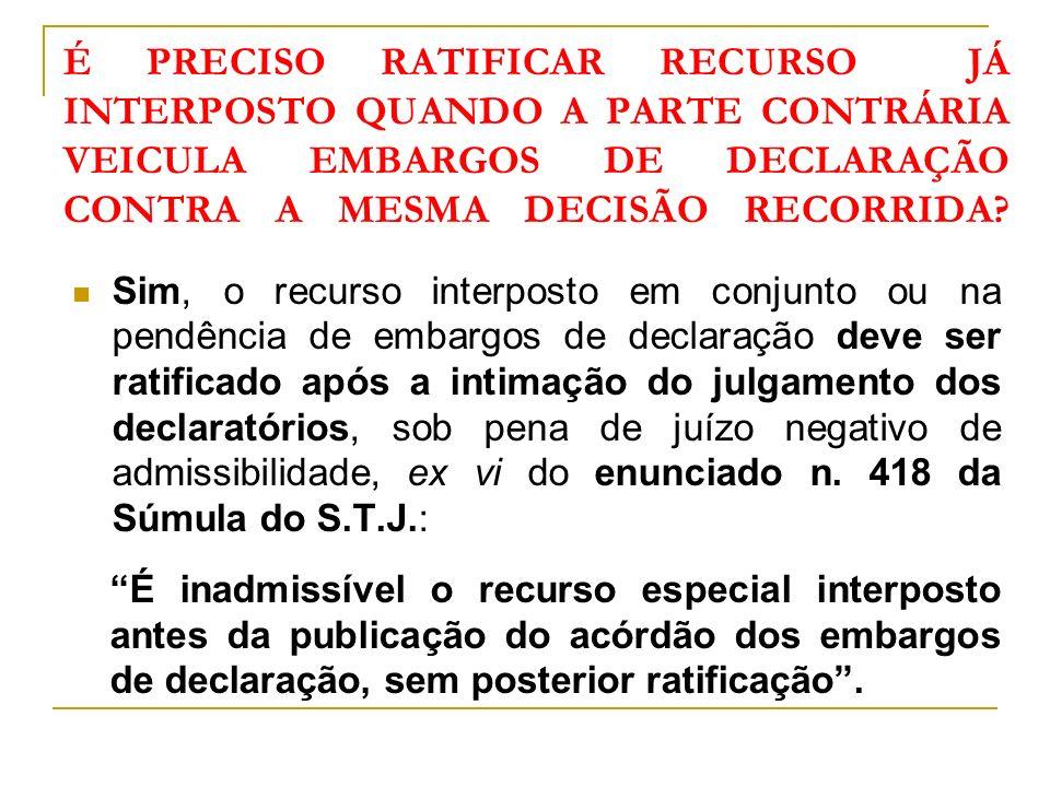 É PRECISO RATIFICAR RECURSO JÁ INTERPOSTO QUANDO A PARTE CONTRÁRIA VEICULA EMBARGOS DE DECLARAÇÃO CONTRA A MESMA DECISÃO RECORRIDA