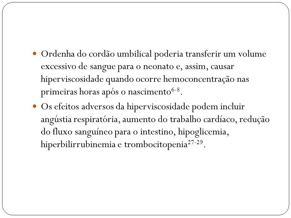 Ordenha do cordão umbilical poderia transferir um volume excessivo de sangue para o neonato e, assim, causar hiperviscosidade quando ocorre hemoconcentração nas primeiras horas após o nascimento6-8.