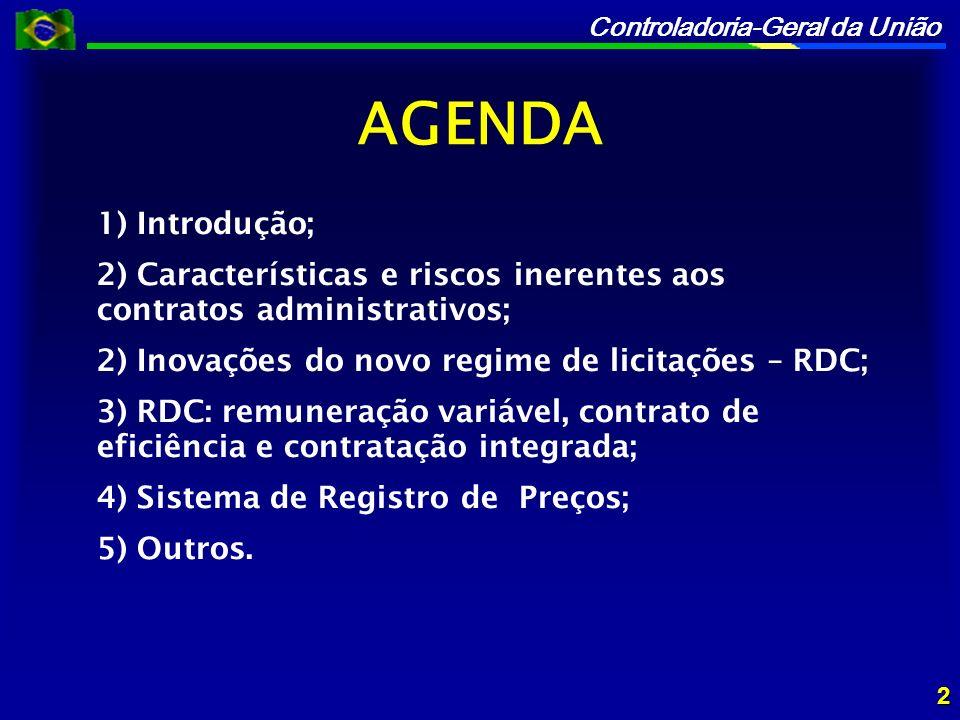 AGENDA 1) Introdução; 2) Características e riscos inerentes aos contratos administrativos; 2) Inovações do novo regime de licitações – RDC;