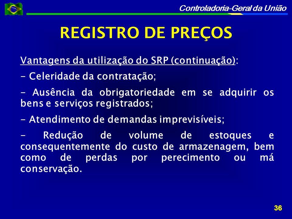 REGISTRO DE PREÇOS Vantagens da utilização do SRP (continuação):