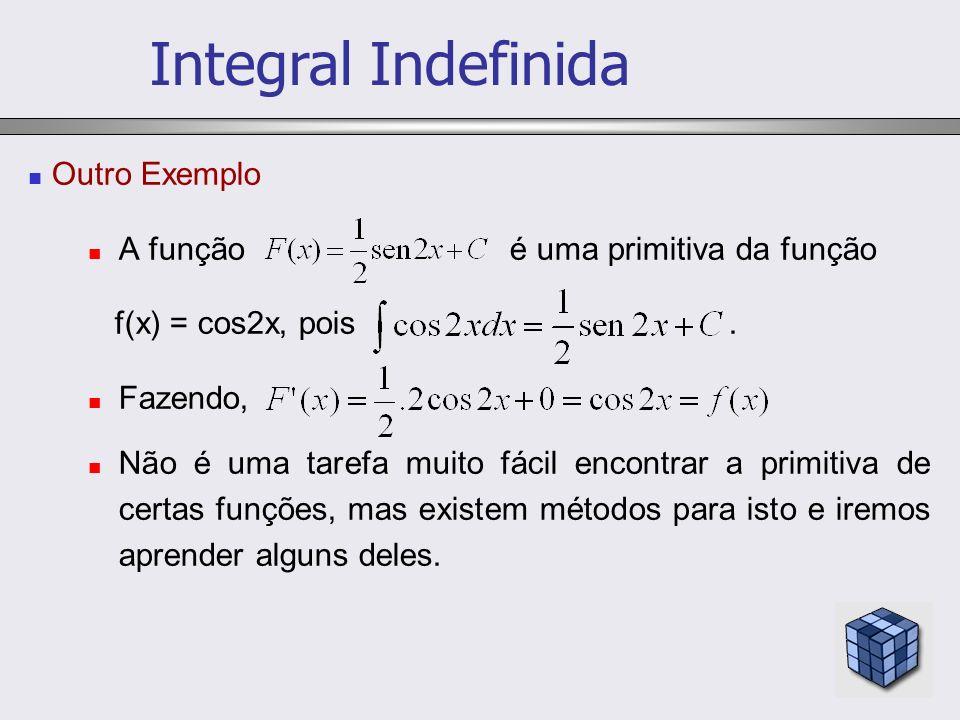 Integral Indefinida Outro Exemplo A função é uma primitiva da função