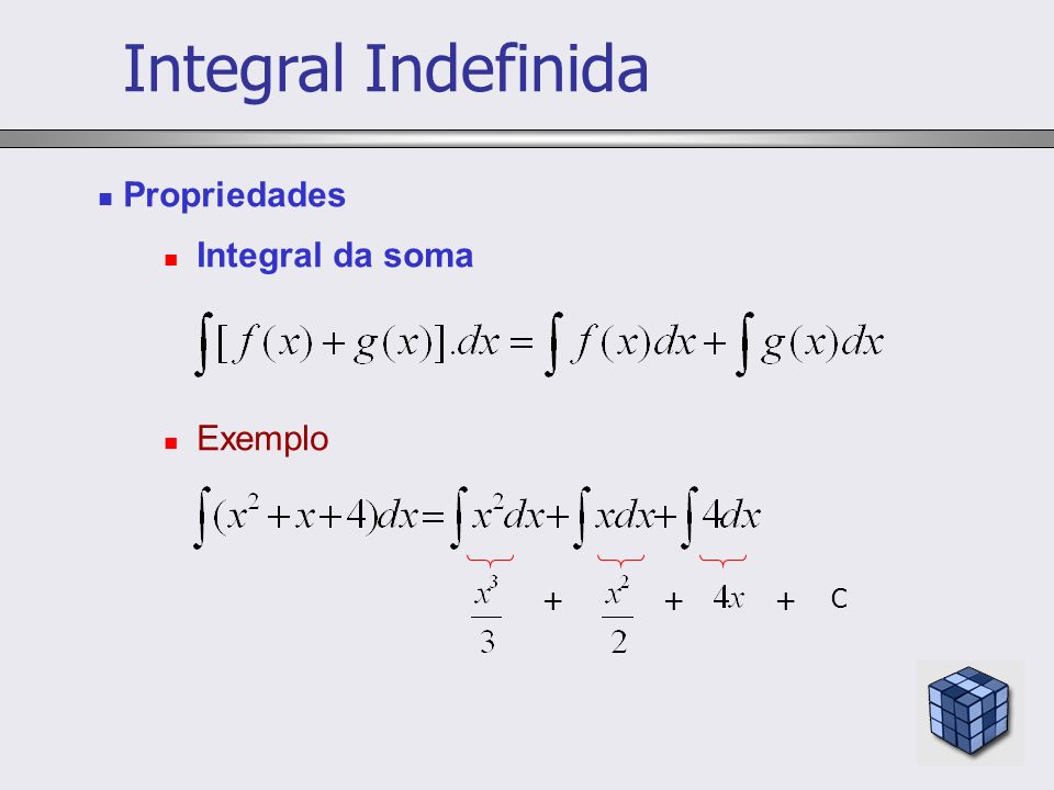 Integral Indefinida Propriedades Integral da soma Exemplo + C