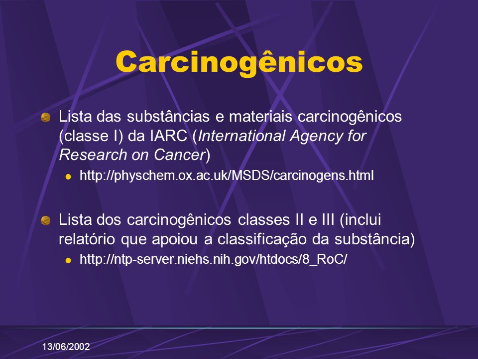 Carcinogênicos Lista das substâncias e materiais carcinogênicos (classe I) da IARC (International Agency for Research on Cancer)