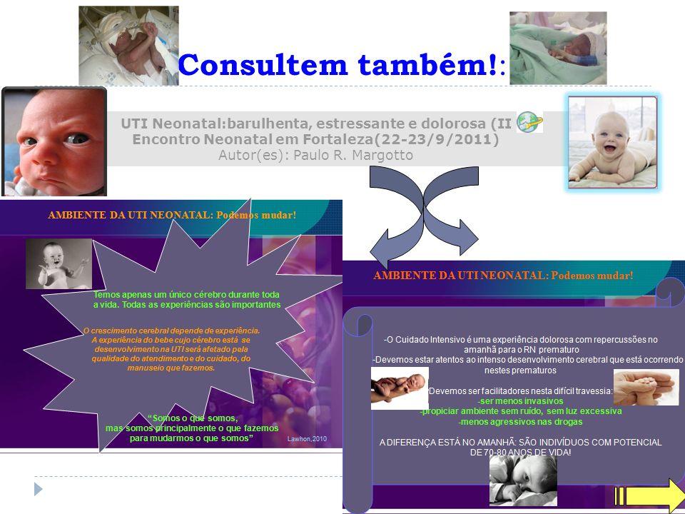 Consultem também!: UTI Neonatal:barulhenta, estressante e dolorosa (II Encontro Neonatal em Fortaleza(22-23/9/2011) Autor(es): Paulo R. Margotto.