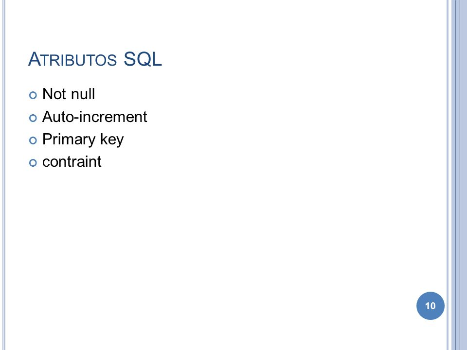 Atributos SQL Not null Auto-increment Primary key contraint