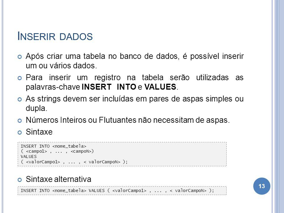 Inserir dados Após criar uma tabela no banco de dados, é possível inserir um ou vários dados.