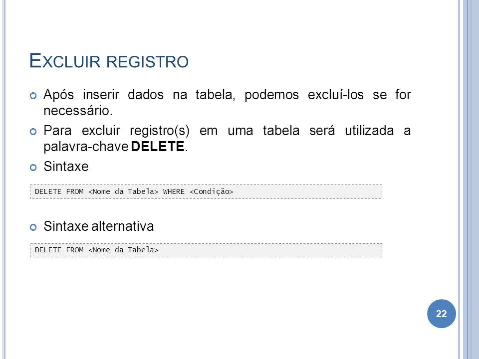 Excluir registro Após inserir dados na tabela, podemos excluí-los se for necessário.
