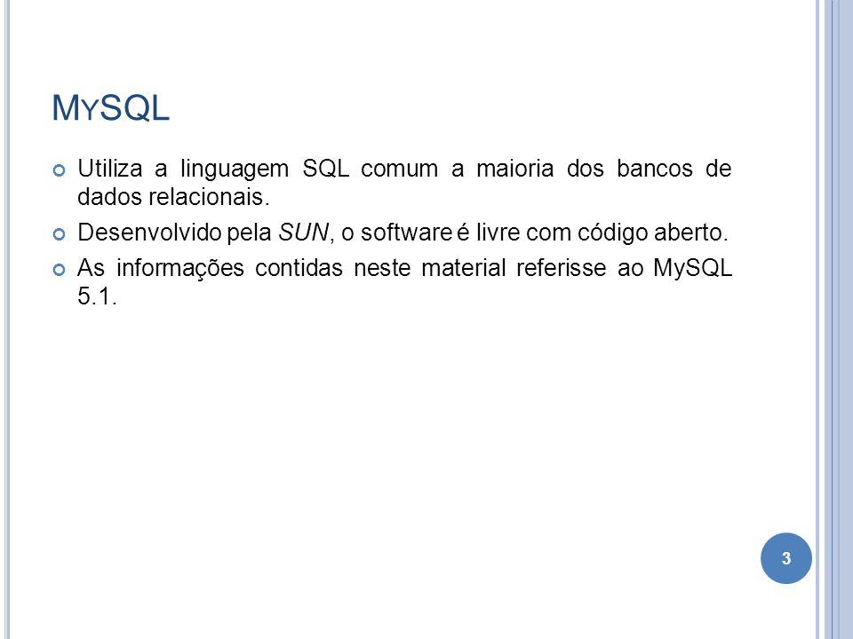 MySQL Utiliza a linguagem SQL comum a maioria dos bancos de dados relacionais. Desenvolvido pela SUN, o software é livre com código aberto.