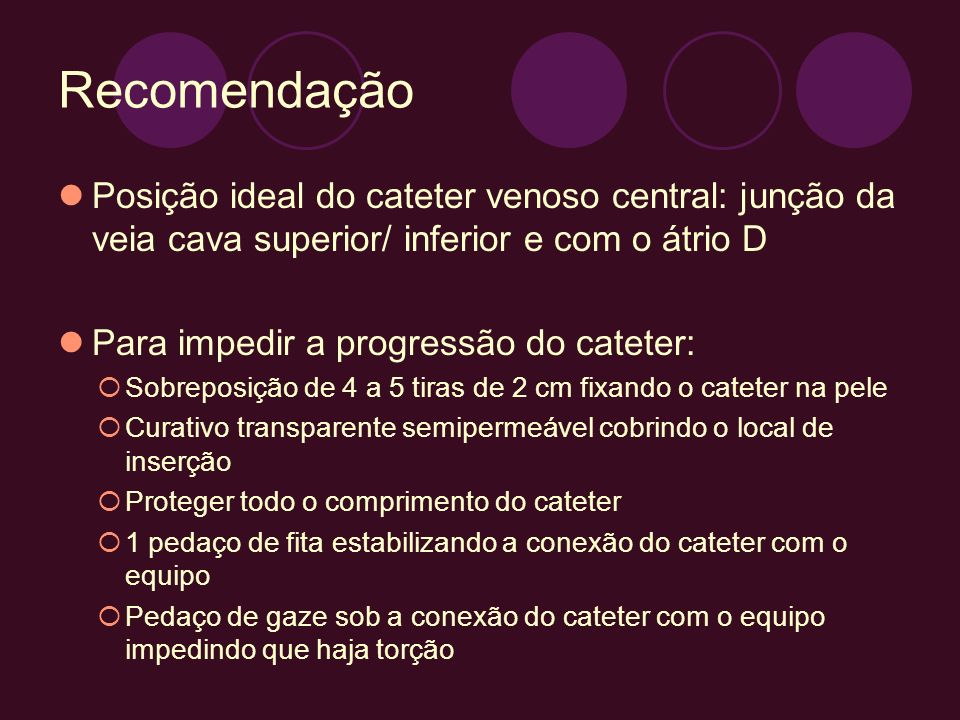 Recomendação Posição ideal do cateter venoso central: junção da veia cava superior/ inferior e com o átrio D.