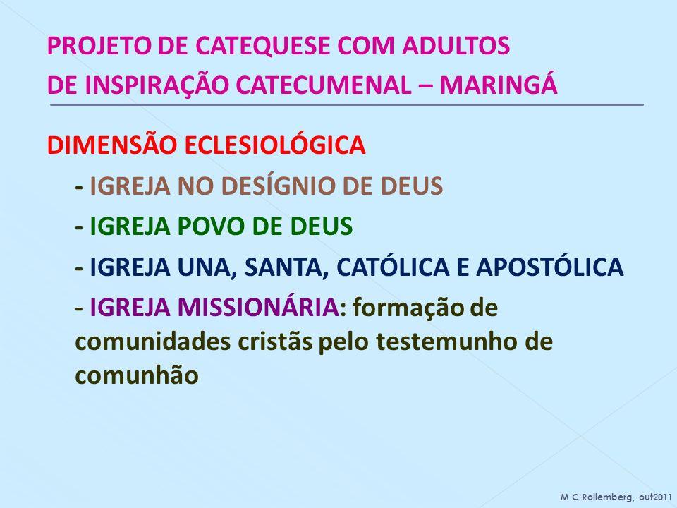 PROJETO DE CATEQUESE COM ADULTOS DE INSPIRAÇÃO CATECUMENAL – MARINGÁ DIMENSÃO ECLESIOLÓGICA - IGREJA NO DESÍGNIO DE DEUS - IGREJA POVO DE DEUS - IGREJA UNA, SANTA, CATÓLICA E APOSTÓLICA - IGREJA MISSIONÁRIA: formação de comunidades cristãs pelo testemunho de comunhão