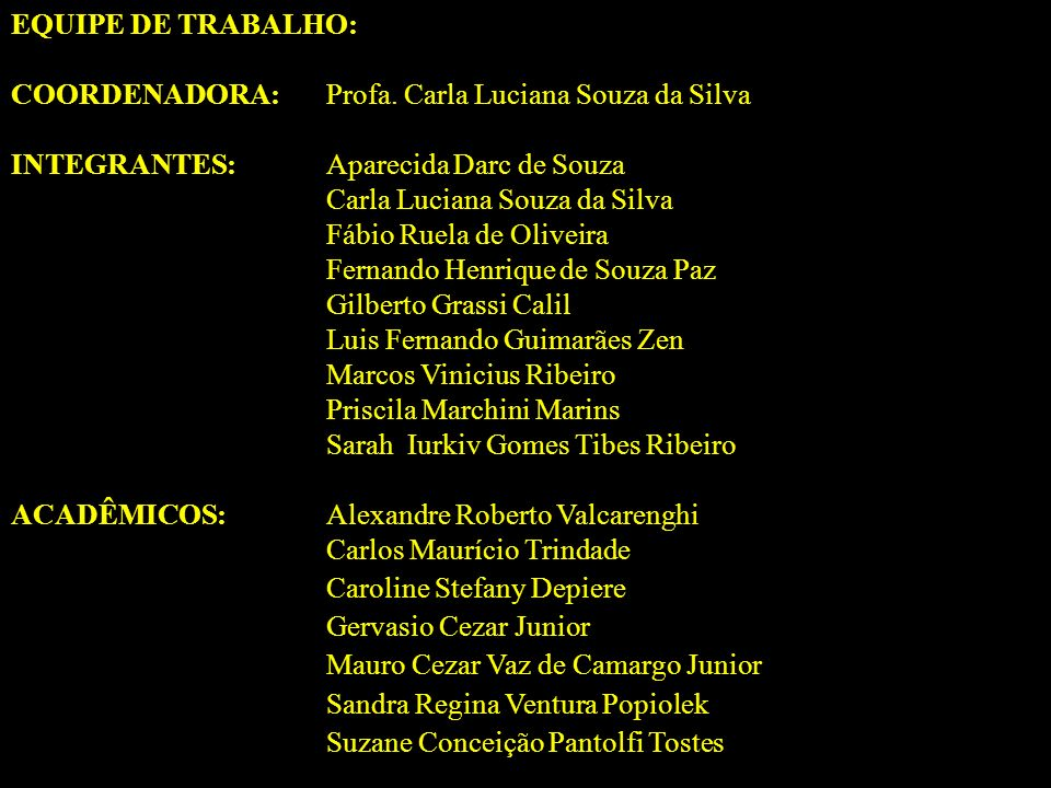 EQUIPE DE TRABALHO: COORDENADORA: Profa. Carla Luciana Souza da Silva. INTEGRANTES: Aparecida Darc de Souza.