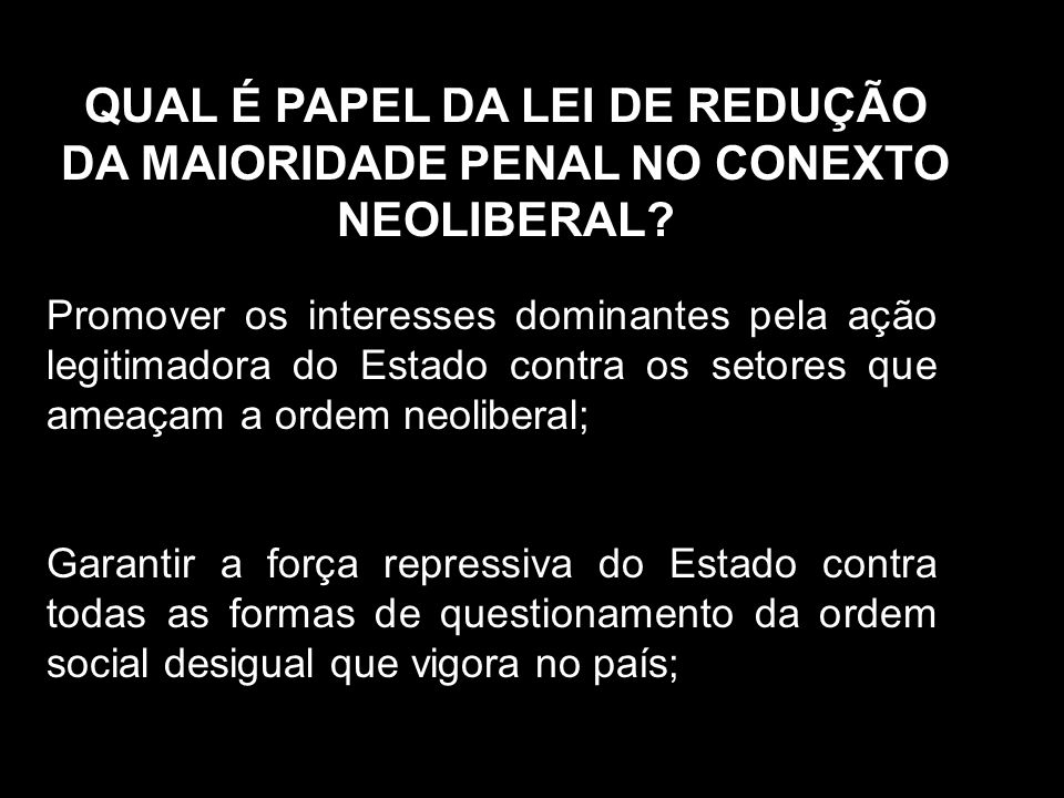QUAL É PAPEL DA LEI DE REDUÇÃO DA MAIORIDADE PENAL NO CONEXTO NEOLIBERAL