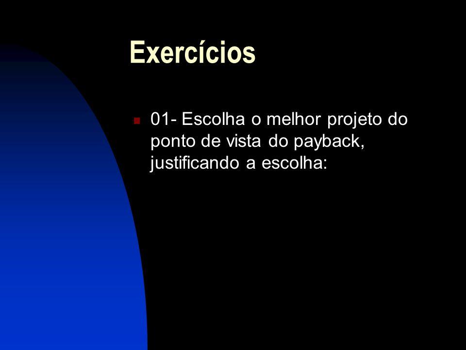 Exercícios 01- Escolha o melhor projeto do ponto de vista do payback, justificando a escolha: