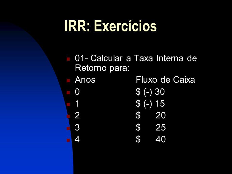 IRR: Exercícios 01- Calcular a Taxa Interna de Retorno para: