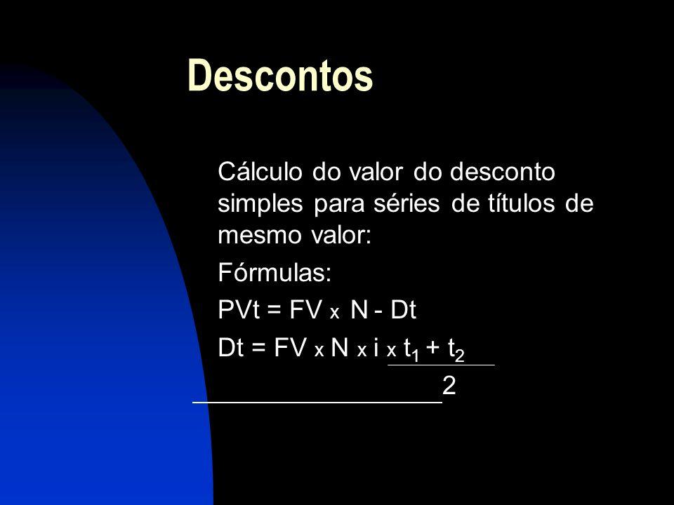 Descontos Cálculo do valor do desconto simples para séries de títulos de mesmo valor: Fórmulas: PVt = FV x N - Dt.